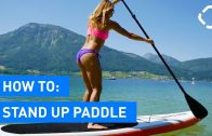 How To Stand Up Paddle Board – SUP Basics