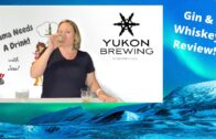 Gin & Whiskey Review – Yukon Brewing || Mama Needs A Drink S1E15